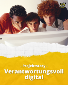 Verantwortungsvoll digital - Projektstory
